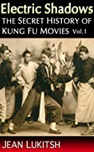 Electric Shadows: the Secret History of Kung Fu Movies