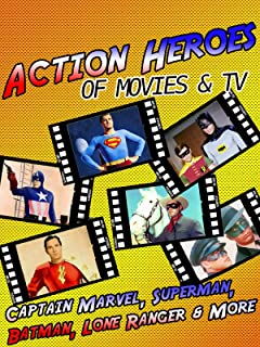 Action Heroes of Movies & TV - Captain Marvel, Superman, Batman, Lone Ranger & More
