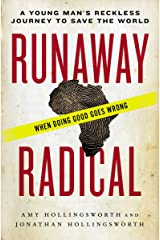 Runaway Radical: A Young Man's Reckless Journey to Save the World Kindle Edition
