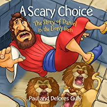 A Scary Choice: The Story of Daniel in the Lion's Den