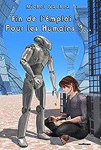 Fin de l'Emploi - pour les Humains ?... (French Edition)