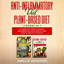 Anti-Inflammatory Diet Plant-Based Diet: 2 Books in 1: A Complete Guide to Reduce Inflammation, Lose Weight, and Start a Healthy Lifestyle