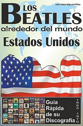 Los Beatles - Estados Unidos - Guía Rápida De Su Discografía: Discografía A Todo Color (1963-1970) (Los Beatles Alrededor Del Mundo nº 1) (Spanish Edition)