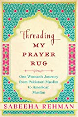 Threading My Prayer Rug: One Woman's Journey from Pakistani Muslim to American Muslim Kindle Edition