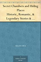 Secret Chambers and Hiding Places Historic, Romantic, & Legendary Stories & Traditions About Hiding-Holes, Secret Chambers...