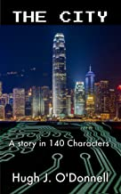 The City: A Story in 140 Characters (The 140 Character Collection Book 1)