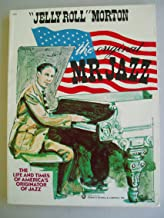 Jelly Roll Morton the Original Mr Jazz the Life and Times of America's Originator of Jazz