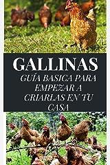 GALLINAS: GUÍA BÁSICA PARA EMPEZAR A CRIARLAS EN TU CASA (ECOLOGÍA, VIDA SOSTENIBLE, CONSEJOS DE AHORRO, CULTIVOS Y CRIANZA DE ANIMALES nº 1) Edición Kindle