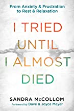 I Tried Until I Almost Died: From Anxiety and Frustration to Rest and Relaxation