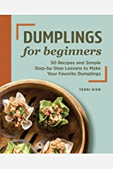 Dumplings for Beginners: 50 Recipes and Simple Step-by-Step Lessons to Make Your Favorite Dumplings Kindle Edition