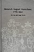Heinrich August Marschner: 1795-1861 (Studies in Music, 24)