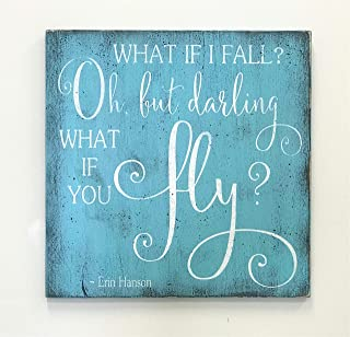 What If I Fall Oh But Darling What If You Fly Erin Hanson Quote Wood Sign