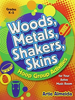 Woods, Metals, Shakers, Skins: Hoop Group Activities for Your Active Music Classroom