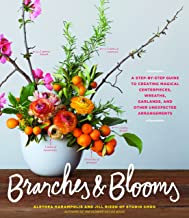Branches & Blooms: A Step-by-Step Guide to Creating Magical Centerpieces, Wreaths, Garlands, and Other Unexpected Arrangem...