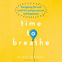 Time to Breathe: Navigating Life and Work for Energy, Success and Happiness
