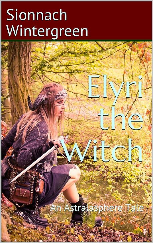 敬意聖書アクセスできないElyri the Witch: An Astralasphere Tale (English Edition)