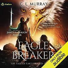 Eaglebreaker: The Tale of Eaglefriend, Book 2