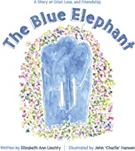 The Blue Elephant: A Story of Grief, Loss, and Friendship