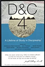 D&C 4: A Lifetime of Study in Discipleship - A History, Womanhood and Relief Society, Beatitudes, Eternal Parent, Addiction Recovery, Doctrinal Commentary, Reward of Consecrated Service