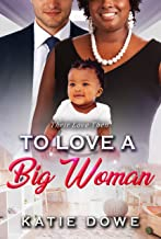 To Love A Big Woman: A BWWM Billionaire Pregnancy Romance (Their Life In Reverse Book 2)