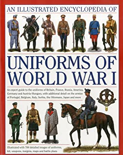 North, J: Illustrated Encyclopedia of Uniforms of World War: An Expert Guide to the Uniforms of Britain, France, Russia, A...
