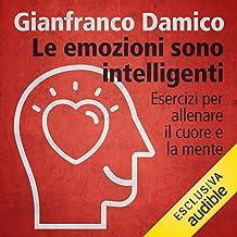 Le emozioni sono intelligenti: Esercizi per allenare il cuore e la mente