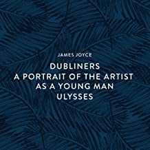 Dubliners - A Portrait of the Artist as a Young Man - Ulysses