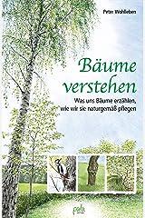 Bäume verstehen: Was uns Bäume erzählen, wie wir sie naturgemäß pflegen Kindle Ausgabe