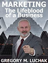 Marketing: The Lifeblood of a Business (My Greatest Business and Investor Training Program)
