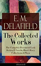 Collected Works of E. M. Delafield: The Complete Provincial Lady Series, 15 Novels, Short Story Collections & Plays (Illus...