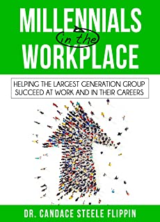 Millennials in the Workplace: Helping the Largest Generation Group Succeed at Work and in their Careers