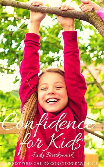 Confidence for Kids: How to boost your child's confidence with NLP (English Edition)