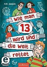 Wie man 13 wird und die Welt rettet (Wie man 13 wird 3) (German Edition)