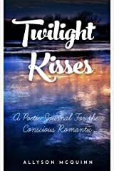 Twilight Kisses: A Poetic Journal for the Conscious Romantic Kindle Edition