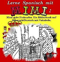 Lerne Spanisch mit Mimi: Mimi geht Einkaufen. Ein Bilderbuch auf Spanisch/Deutsch mit Vokabeln (Mimi de-es 1) (German Edition)