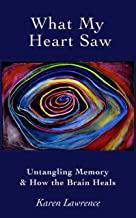 What My Heart Saw: Untangling Memory and How the Brain Heals