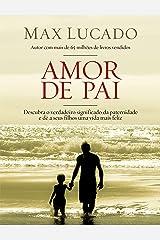 Amor de pai: Descubra o verdadeiro significado da paternidade e dê a seus filhos uma vida feliz eBook Kindle