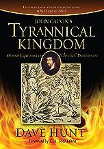 John Calvin's Tyrannical Kingdom: Geneva's Experiment in Christian Dominionism