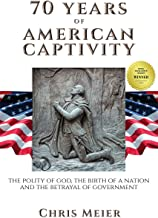 70 Years of American Captivity: The Polity of God, The Birth of a Nation and The Betrayal of Government