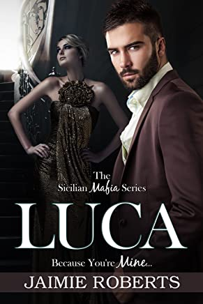 LUCA (Because You're Mine) (The Sicilian Mafia Series Book 2)