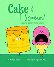Cake & I Scream!: …being bossy isn't sweet (Books for Nourishing Friendships)