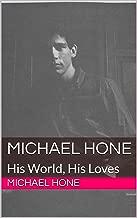Michael Hone: His World, His Loves