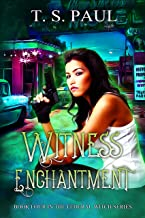 Witness Enchantment: An urban fantasy FBI thriller (The Federal Witch Book 4)