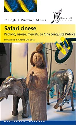 Safari cinese. Petrolio, risorse, mercati. La Cina conquista lAfrica (Occidente-Oriente)