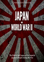 Japan and World War II: The History and Legacy of the Imperial Japanese Empire during the War