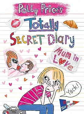 Polly Price's Totally Secret Diary: Mum in Love