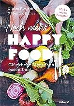 Noch mehr Happy Food: Glückliche Menschen essen bunt - Mit 50 neuen Rezepten (German Edition)