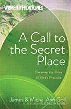 A Call to the Secret Place: Pursuing the Prize of God's Presence (Women On The Frontlines)