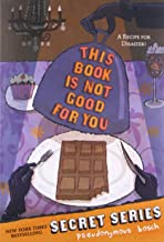 This Book Is Not Good For You (Secret, Bk 3) (The Secret Series, Book 3)