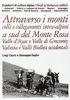 Attraverso i monti: Colli e collegamenti intra-alpini a sud del Monte Rosa : valle d'Ayas e Valle di Gressoney, Valsesia e Valli biellesi occidentali (Quaderni di cultura alpina)